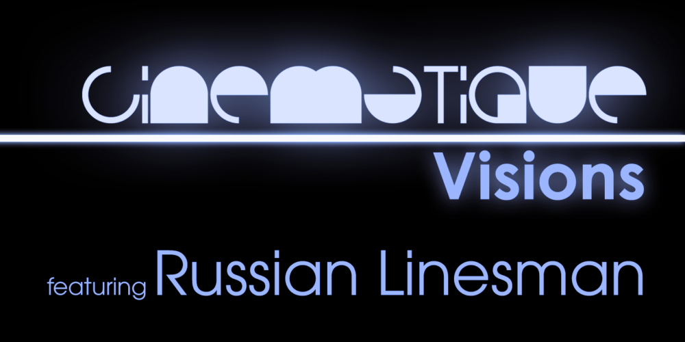 Cinematique Visions with Russian Linesman