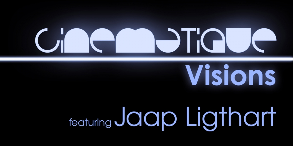 Cinematique Visions with Jaap Ligthart