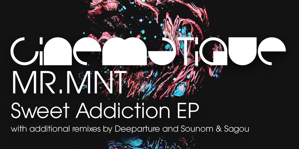 MR.MNT - Sweet Addiction EP (Cinematique)