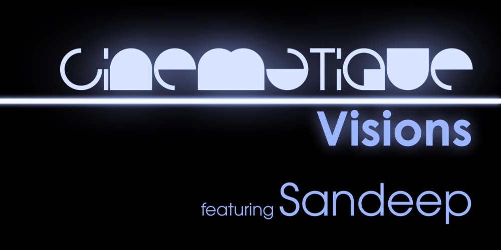 Cinematique Visions with Sandeep