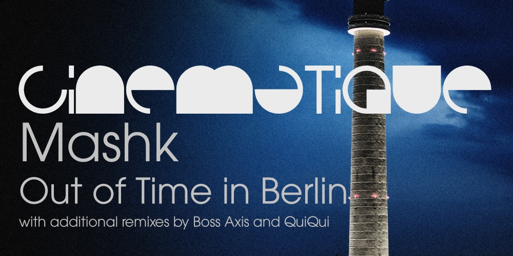 Mashk - Out of Time in Berlin (Cinematique)