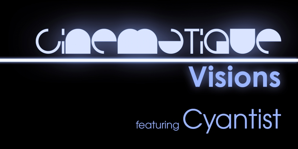 Cinematique Visions with Cyantist