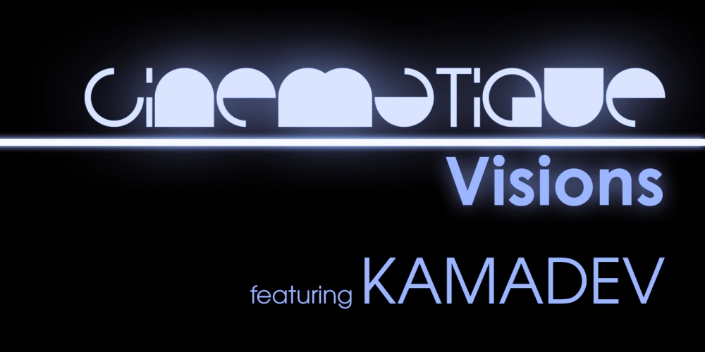 Cinematique Visions with KAMADEV